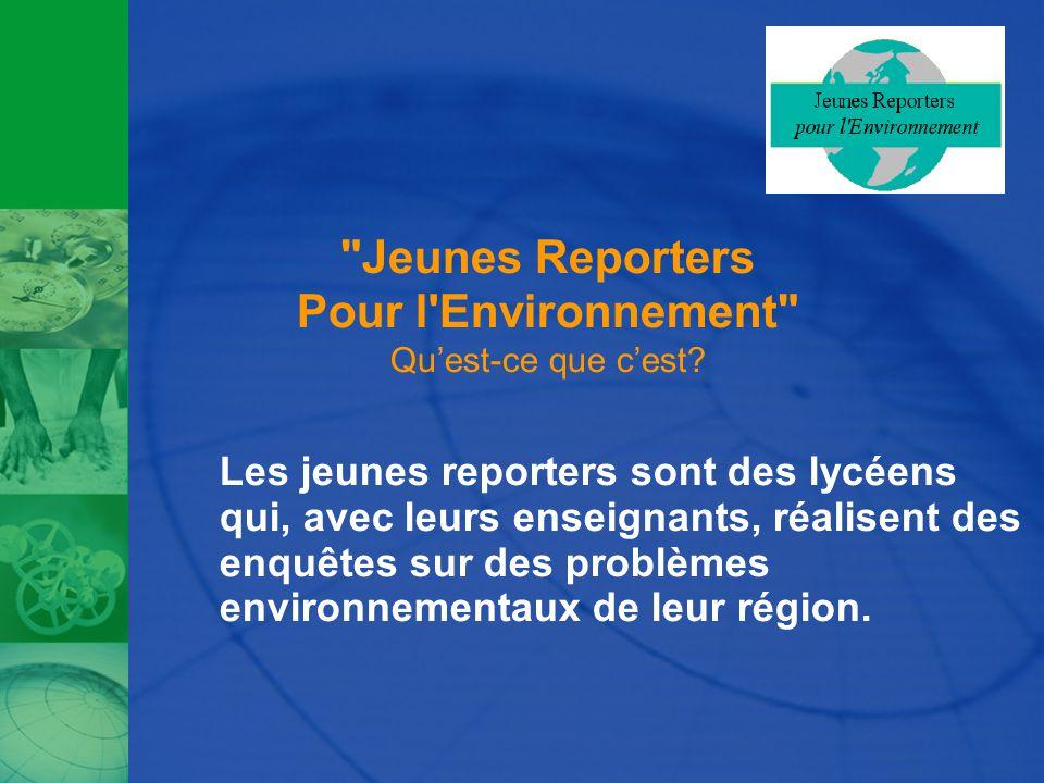 Jeunes Reporters Pour l Environnement Qu'est-ce que c'est.