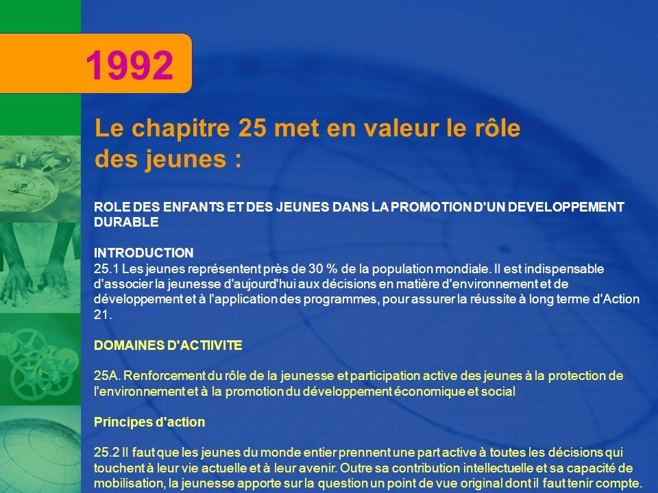 Le chapitre 25 met en valeur le rôle des jeunes : ROLE DES ENFANTS ET DES JEUNES DANS LA PROMOTION D UN DEVELOPPEMENT DURABLE INTRODUCTION 25.1 Les jeunes représentent près de 30 % de la population mondiale.