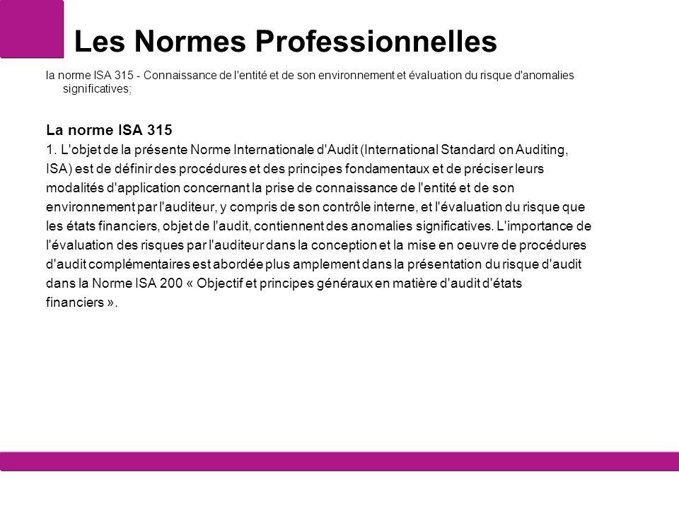 Les Normes Professionnelles la norme ISA 315 - Connaissance de l'entité et de son environnement et évaluation du risque d'anomalies significatives; La