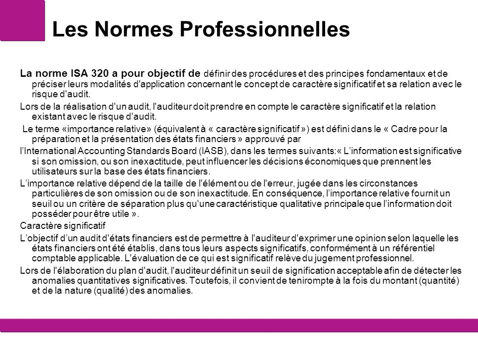 Les Normes Professionnelles La norme ISA 320 a pour objectif de définir des procédures et des principes fondamentaux et de préciser leurs modalités d'
