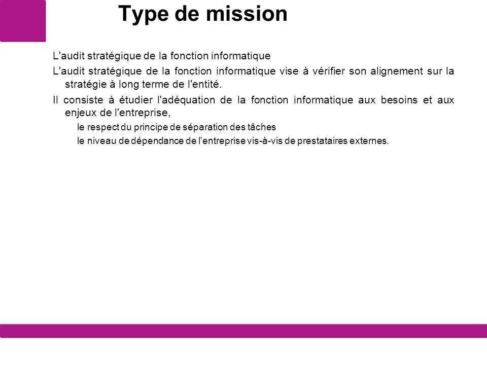 Type de mission L'audit stratégique de la fonction informatique L'audit stratégique de la fonction informatique vise à vérifier son alignement sur la