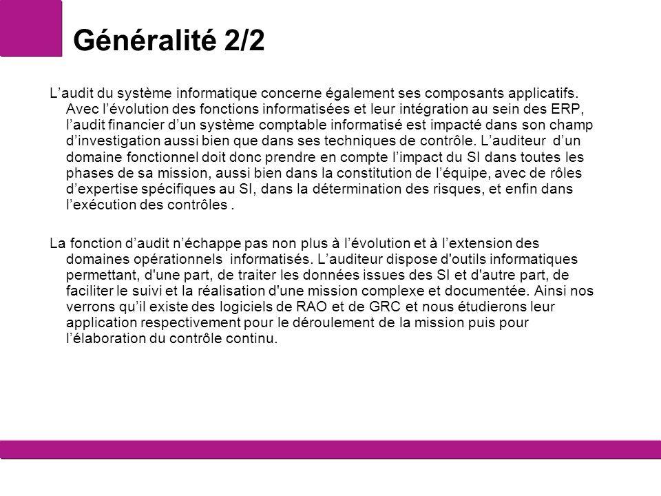 Généralité 2/2 L'audit du système informatique concerne également ses composants applicatifs. Avec l'évolution des fonctions informatisées et leur int