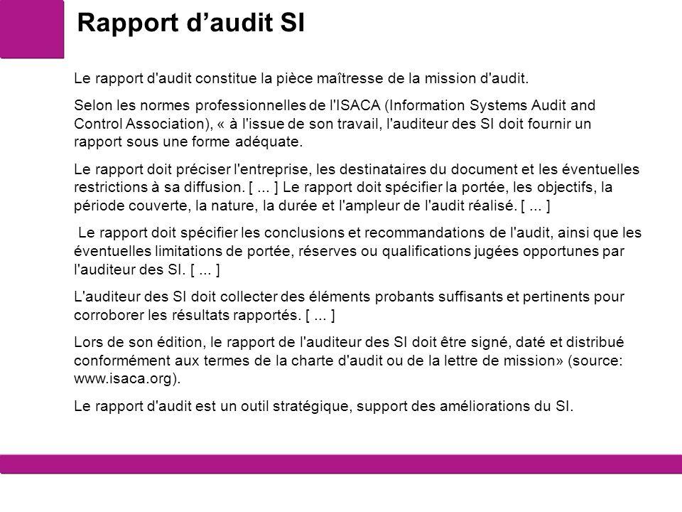 3 Le rapport d'audit constitue la pièce maîtresse de la mission d'audit. Selon les normes professionnelles de l'ISACA (Information Systems Audit and C