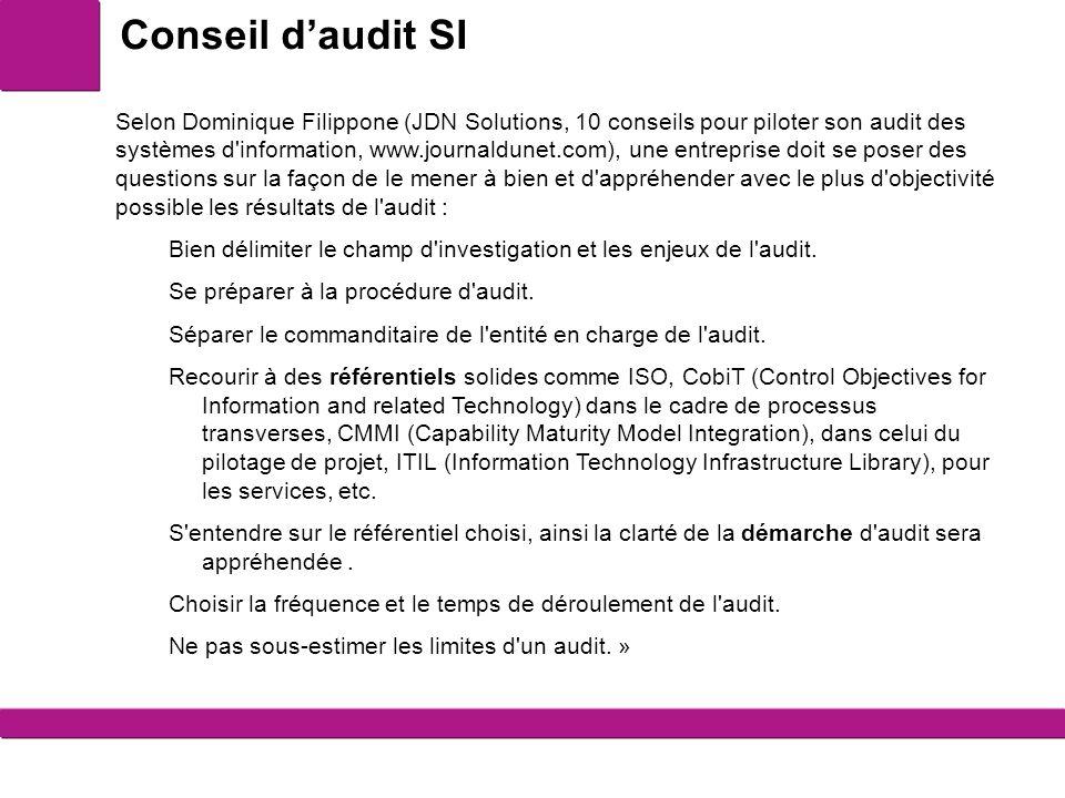 4 Selon Dominique Filippone (JDN Solutions, 10 conseils pour piloter son audit des systèmes d'information, www.journaldunet.com), une entreprise doit