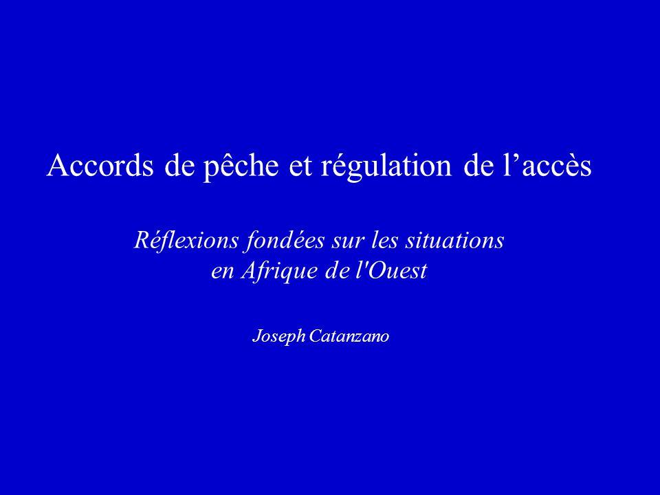 Accords de pêche et régulation de l'accès Réflexions fondées sur les situations en Afrique de l Ouest Joseph Catanzano