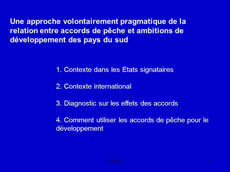 IDDRA2 Une approche volontairement pragmatique de la relation entre accords de pêche et ambitions de développement des pays du sud 1.