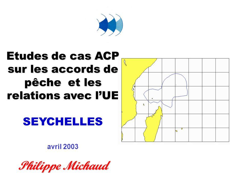 Etudes de cas ACP sur les accords de pêche et les relations avec l'UE SEYCHELLES avril 2003 Philippe Michaud