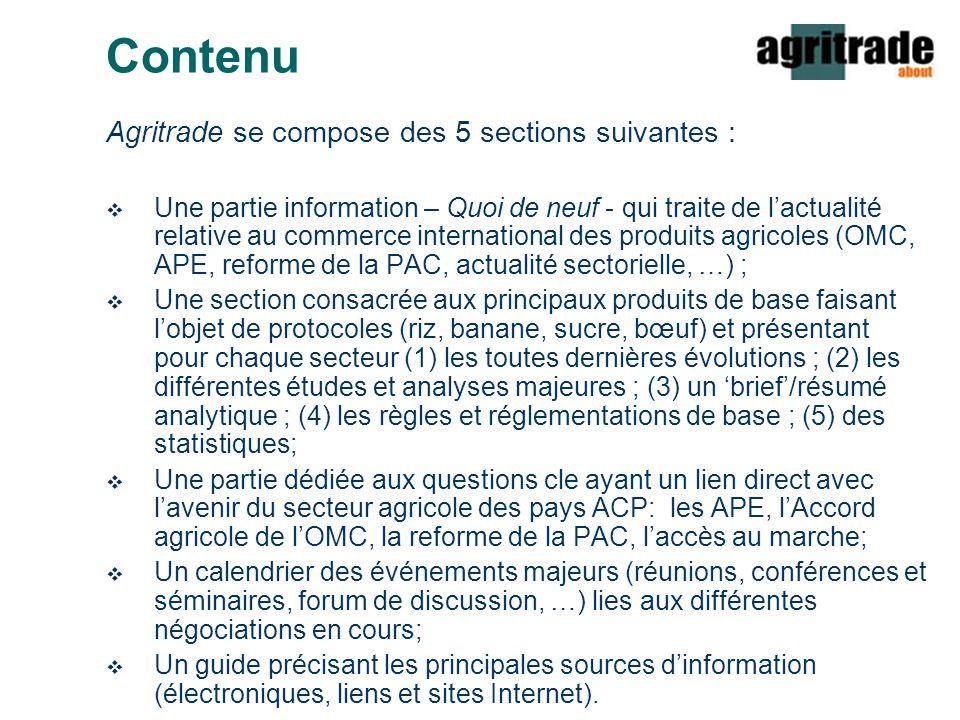 Contenu Agritrade se compose des 5 sections suivantes :  Une partie information – Quoi de neuf - qui traite de l'actualité relative au commerce inter