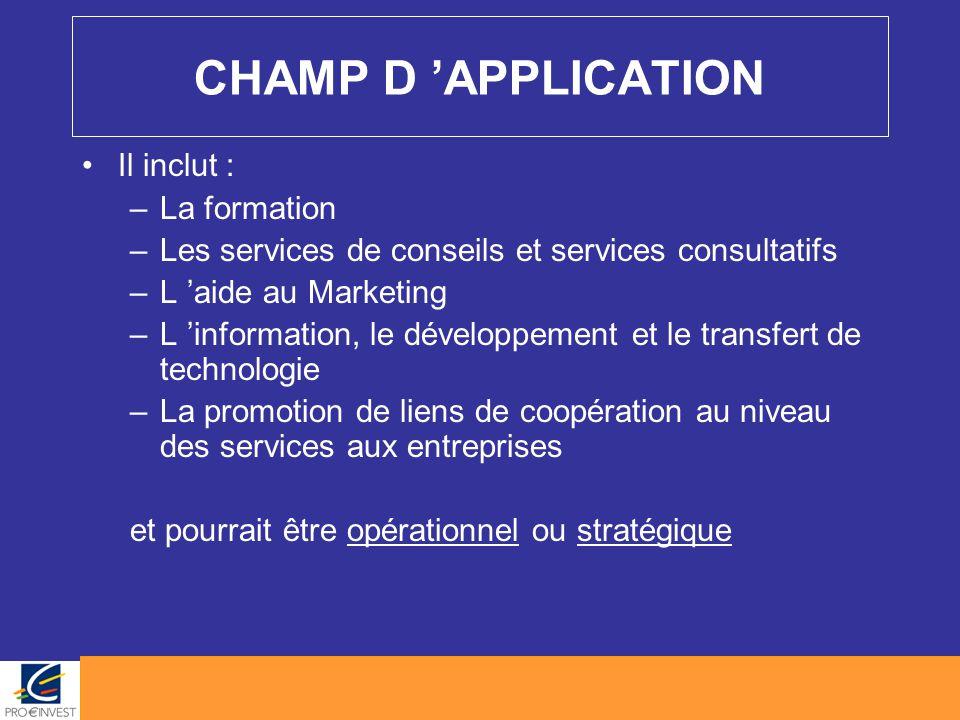 CHAMP D 'APPLICATION Il inclut : –La formation –Les services de conseils et services consultatifs –L 'aide au Marketing –L 'information, le développem