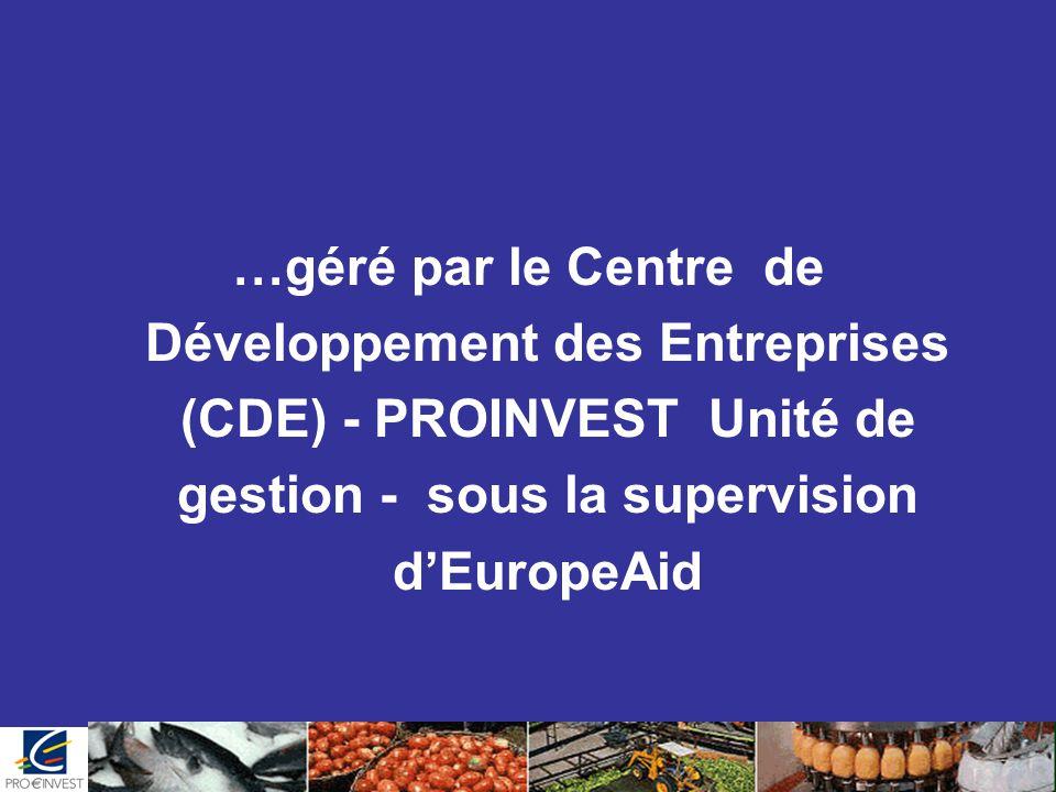 …géré par le Centre de Développement des Entreprises (CDE) - PROINVEST Unité de gestion - sous la supervision d'EuropeAid