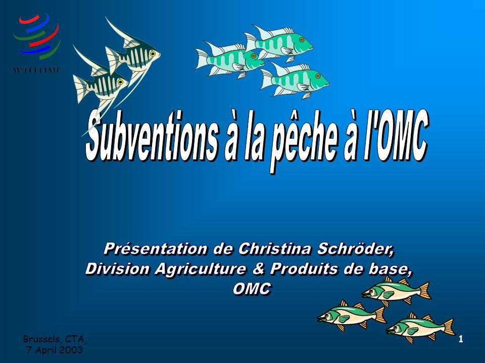 Brussels, CTA, 7 April 2003 12 Question: Les accords d'accès dans le secteur de la pêche remplissent-ils les conditions figurant dans la définition du Code des subventions ?