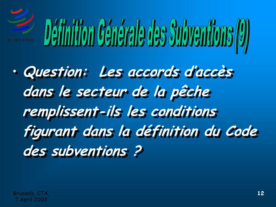 Brussels, CTA, 7 April 2003 12 Question: Les accords d'accès dans le secteur de la pêche remplissent-ils les conditions figurant dans la définition du Code des subventions