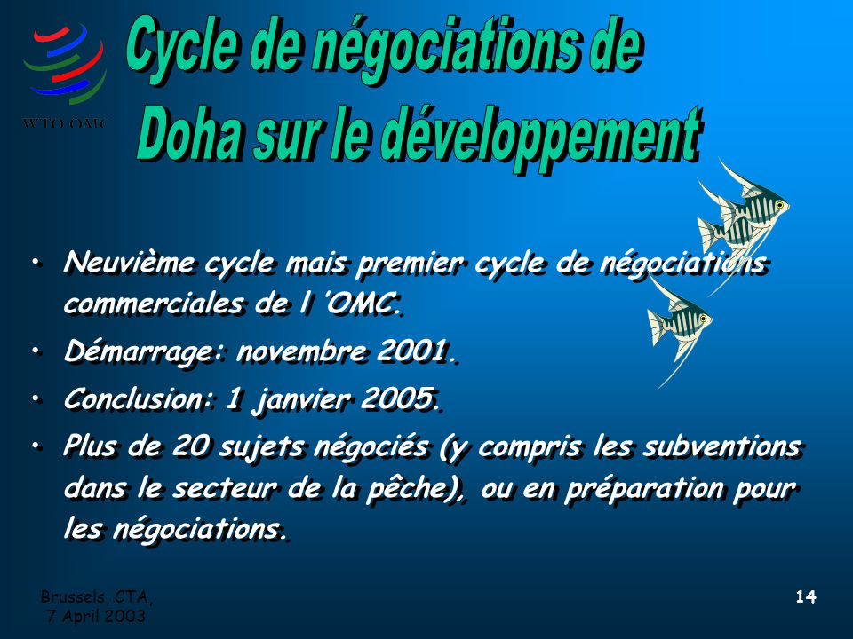 Brussels, CTA, 7 April 2003 14 Neuvième cycle mais premier cycle de négociations commerciales de l 'OMC.
