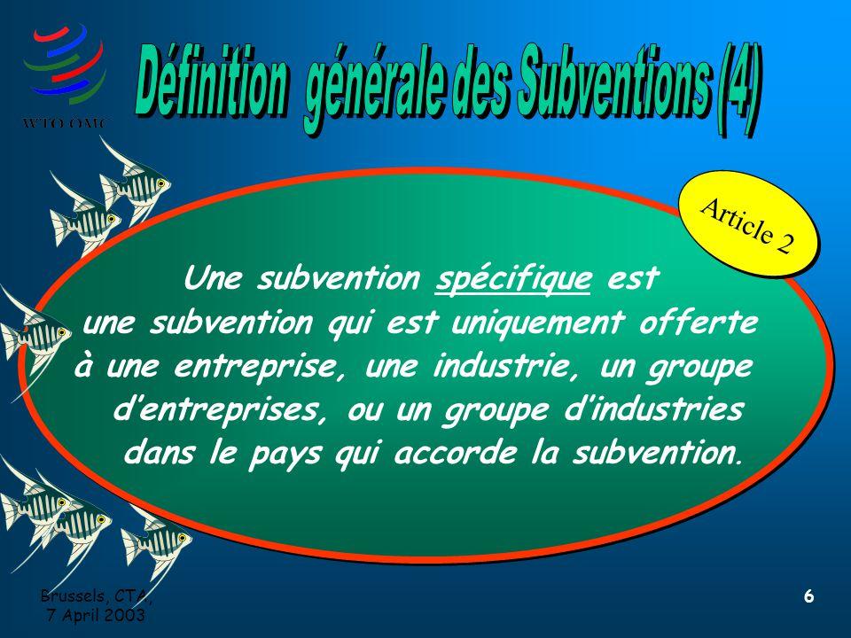 Brussels, CTA, 7 April 2003 6 Une subvention spécifique est une subvention qui est uniquement offerte à une entreprise, une industrie, un groupe d'entreprises, ou un groupe d'industries dans le pays qui accorde la subvention.