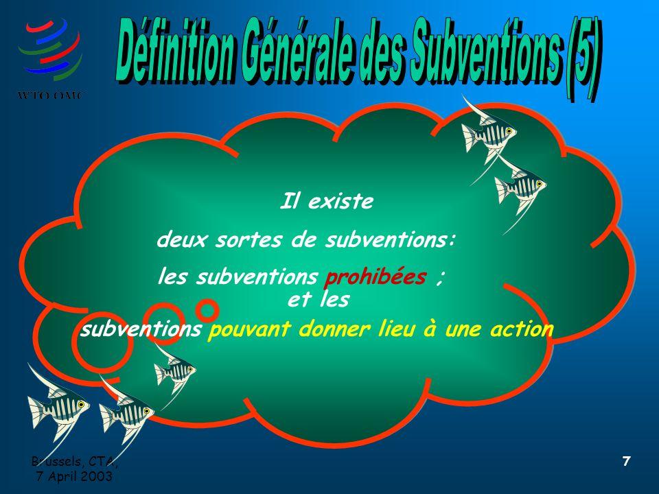 Brussels, CTA, 7 April 2003 7 Il existe deux sortes de subventions: les subventions prohibées ; et les subventions pouvant donner lieu à une action Il existe deux sortes de subventions: les subventions prohibées ; et les subventions pouvant donner lieu à une action