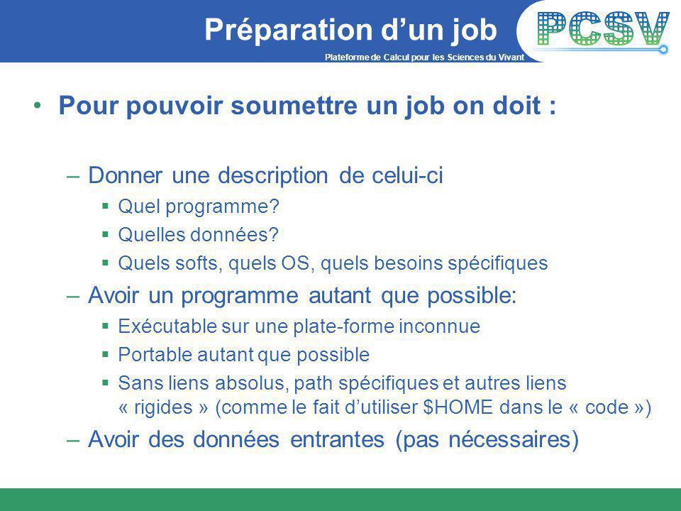 Plateforme de Calcul pour les Sciences du Vivant Préparation d'un job Pour pouvoir soumettre un job on doit : –Donner une description de celui-ci  Quel programme.