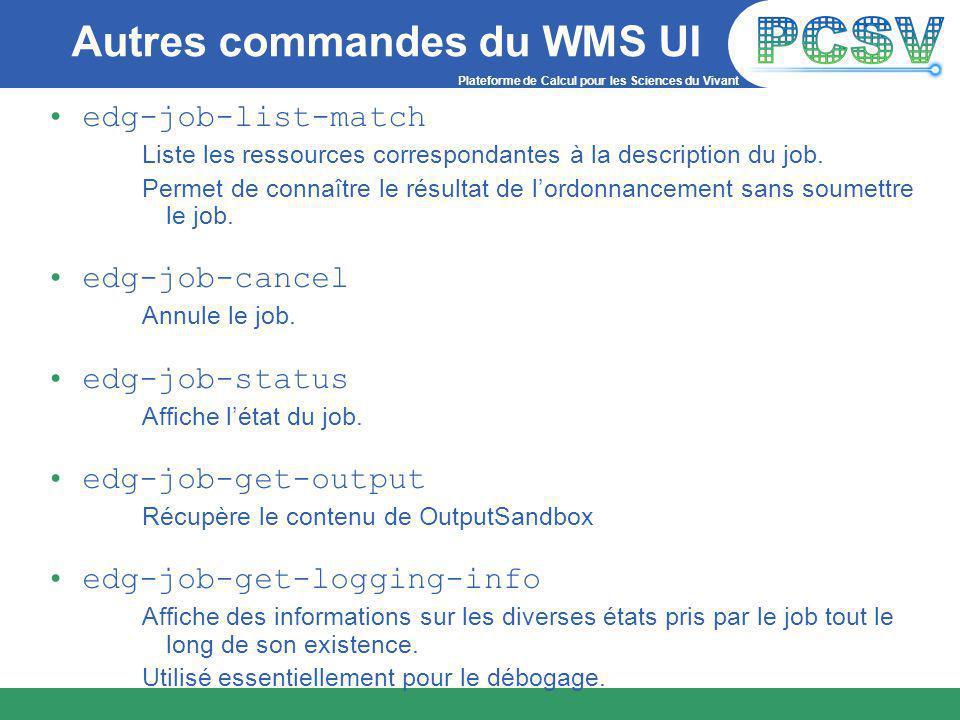 Plateforme de Calcul pour les Sciences du Vivant Autres commandes du WMS UI edg-job-list-match Liste les ressources correspondantes à la description du job.