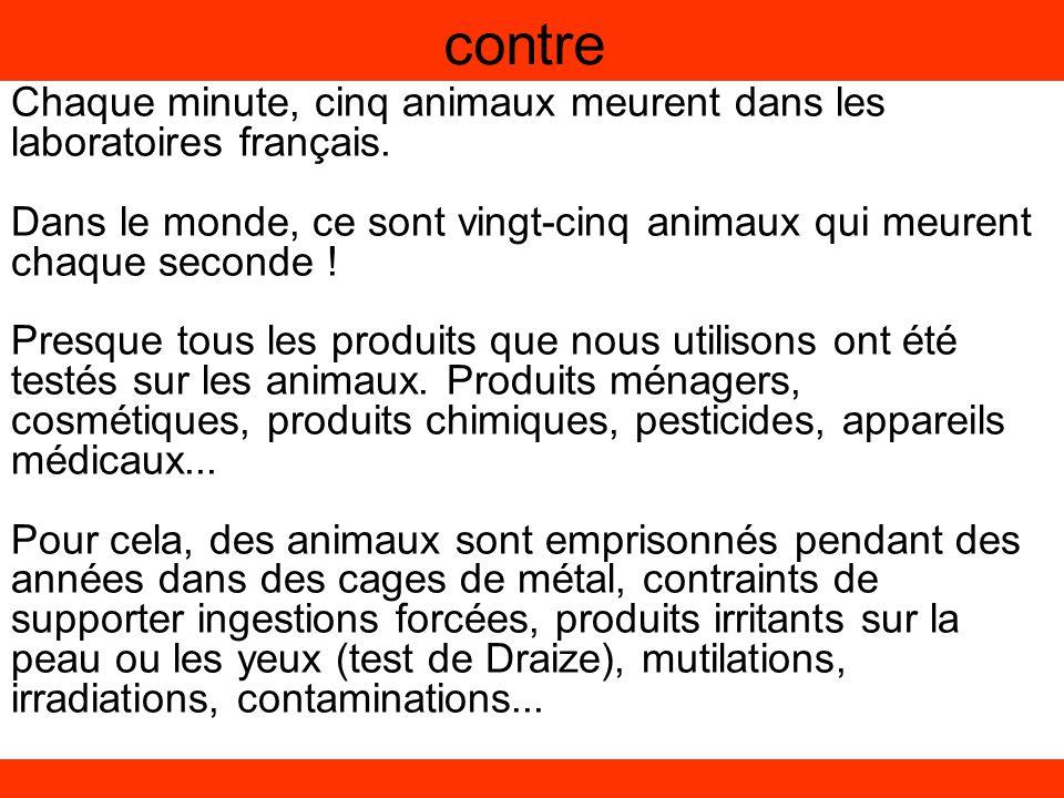 contre Chaque minute, cinq animaux meurent dans les laboratoires français. Dans le monde, ce sont vingt-cinq animaux qui meurent chaque seconde ! Pres