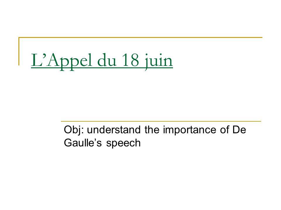 L'Appel du 18 juin Obj: understand the importance of De Gaulle's speech