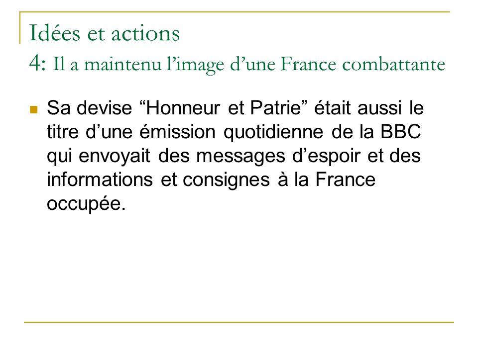 """Idées et actions 4: Il a maintenu l'image d'une France combattante Sa devise """"Honneur et Patrie"""" était aussi le titre d'une émission quotidienne de la"""