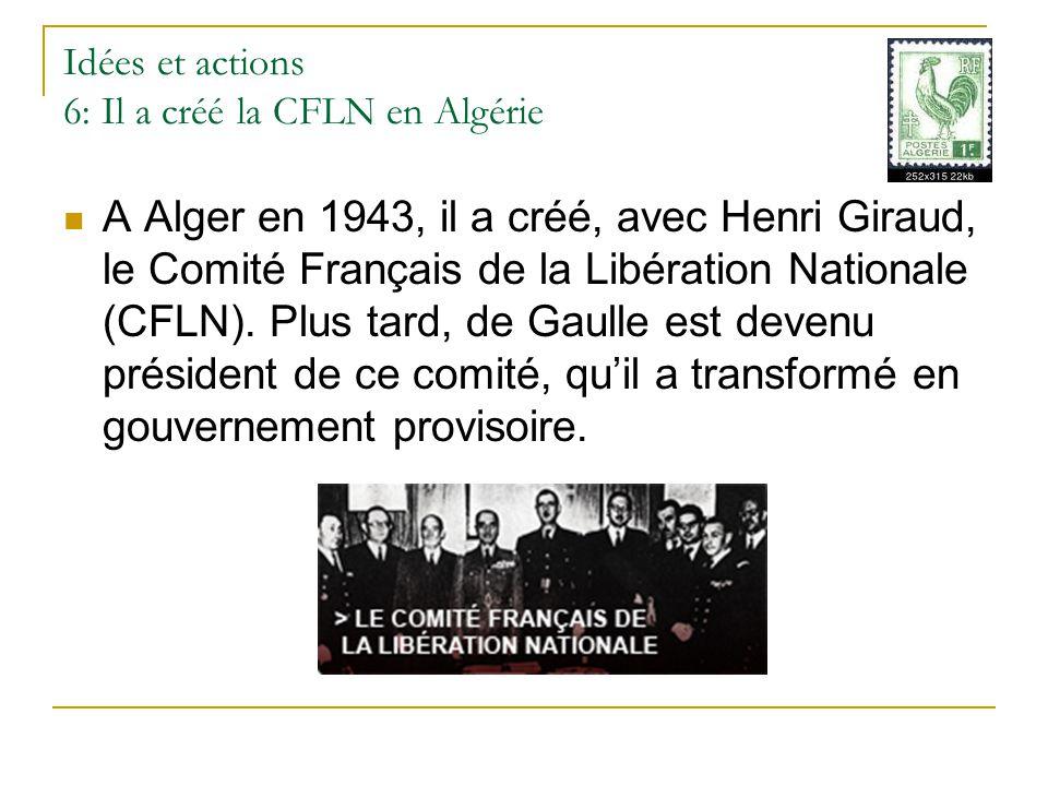 Idées et actions 6: Il a créé la CFLN en Algérie A Alger en 1943, il a créé, avec Henri Giraud, le Comité Français de la Libération Nationale (CFLN).