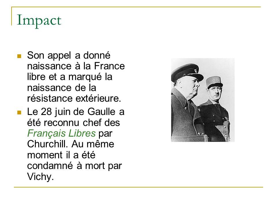 Impact Son appel a donné naissance à la France libre et a marqué la naissance de la résistance extérieure. Le 28 juin de Gaulle a été reconnu chef des