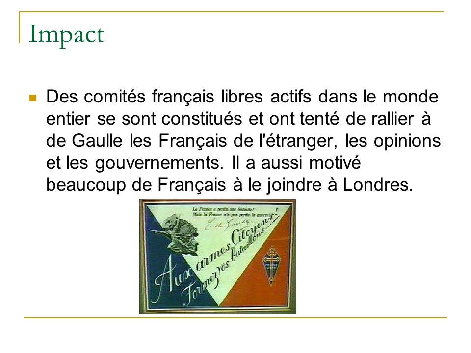 Impact Des comités français libres actifs dans le monde entier se sont constitués et ont tenté de rallier à de Gaulle les Français de l'étranger, les