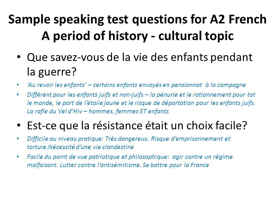 Sample speaking test questions for A2 French A period of history - cultural topic Que savez-vous de la vie des enfants pendant la guerre? 'Au revoir l