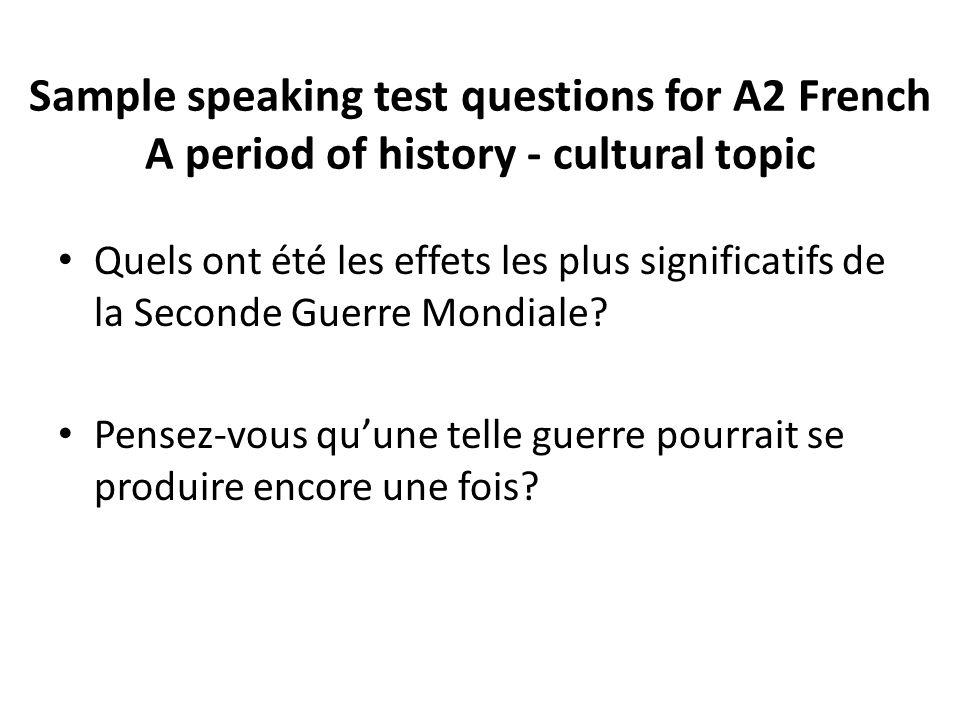 Sample speaking test questions for A2 French A period of history - cultural topic Quels ont été les effets les plus significatifs de la Seconde Guerre