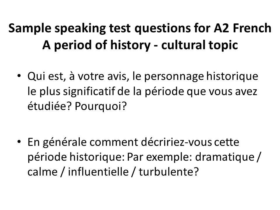 Sample speaking test questions for A2 French A period of history - cultural topic Qui est, à votre avis, le personnage historique le plus significatif