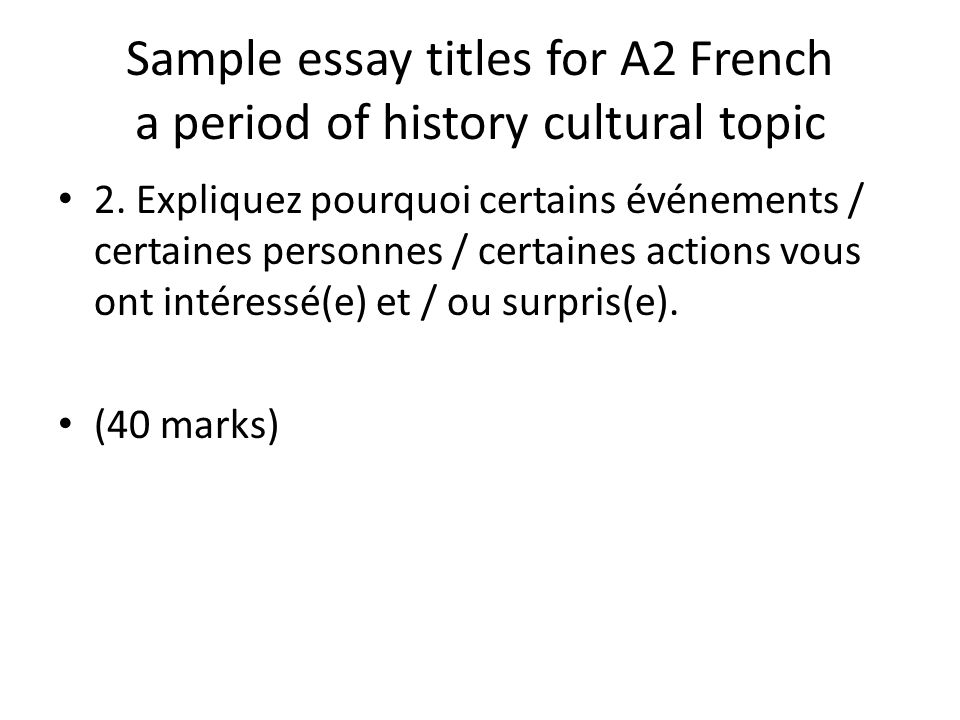Sample essay titles for A2 French a period of history cultural topic 2.