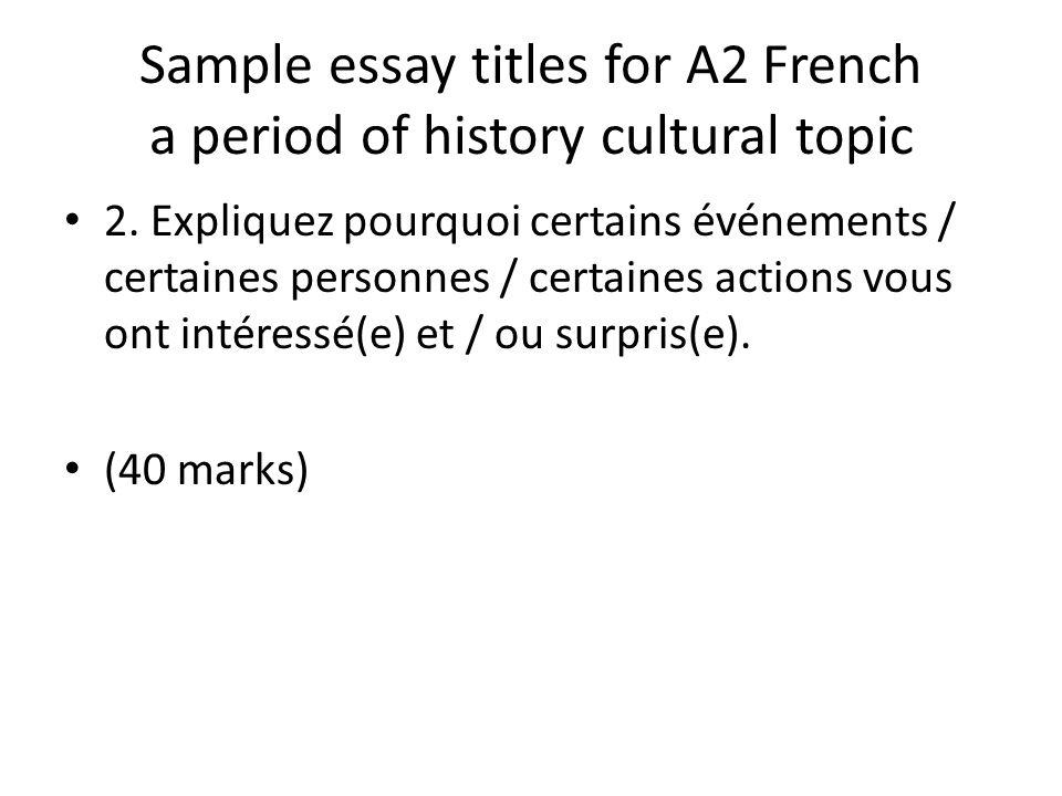 Sample essay titles for A2 French a period of history cultural topic 2. Expliquez pourquoi certains événements / certaines personnes / certaines actio