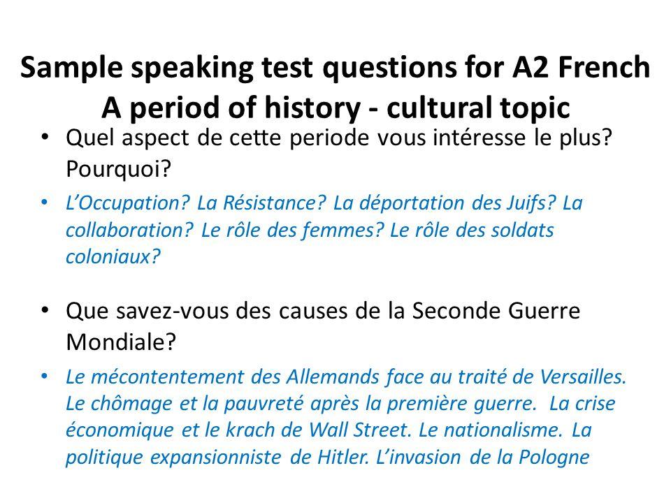 Sample speaking test questions for A2 French A period of history - cultural topic Qui est, à votre avis, le personnage historique le plus significatif de la période que vous avez étudiée.