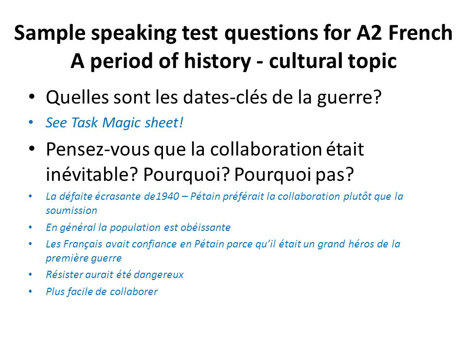 Sample speaking test questions for A2 French A period of history - cultural topic Que pensez-vous du Maréchal Pétain.