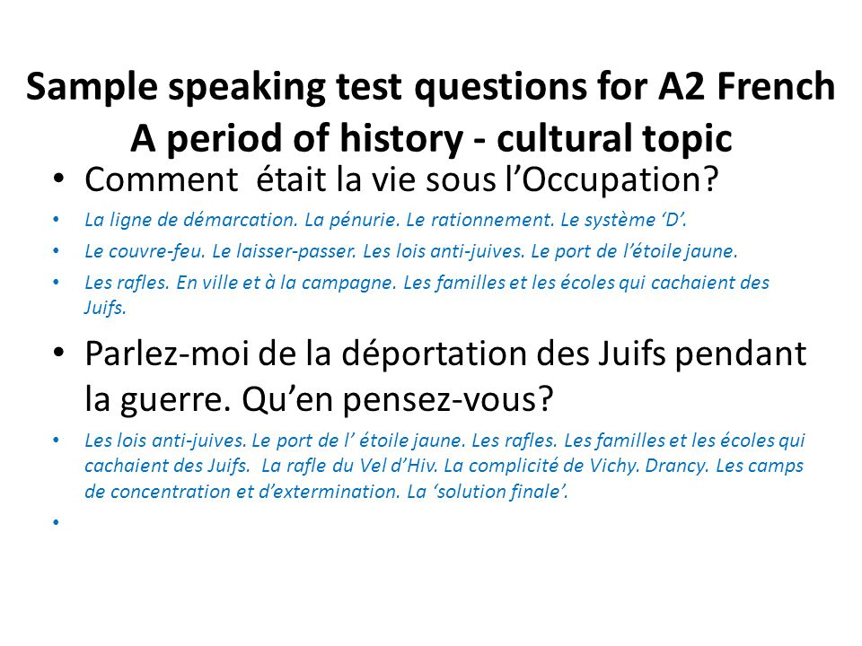 Sample speaking test questions for A2 French A period of history - cultural topic Comment était la vie sous l'Occupation.