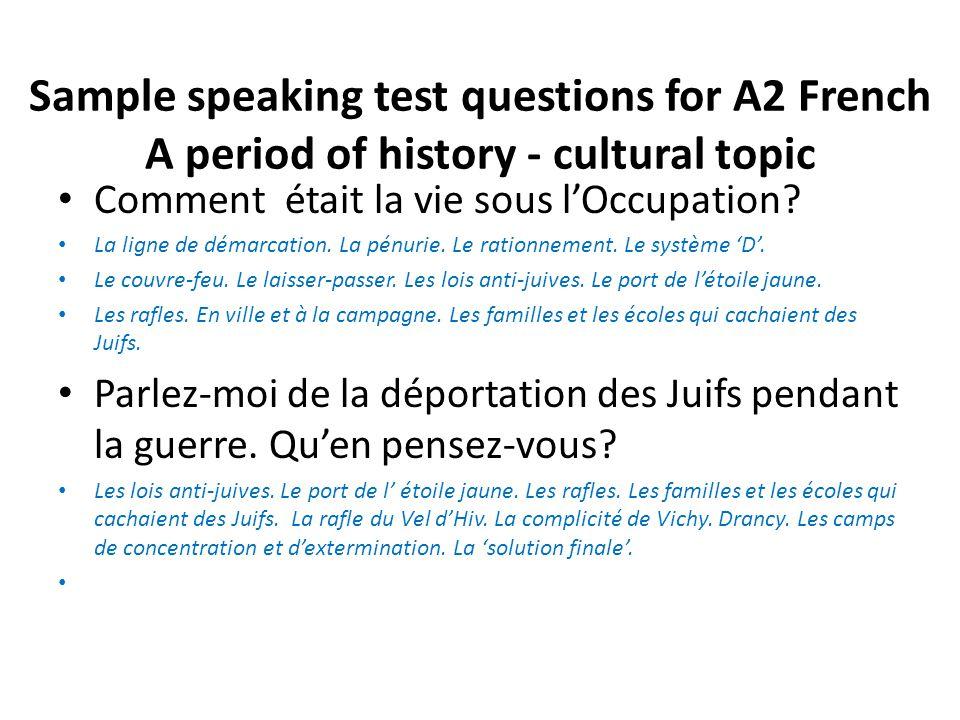 Sample speaking test questions for A2 French A period of history - cultural topic Comment était la vie sous l'Occupation? La ligne de démarcation. La