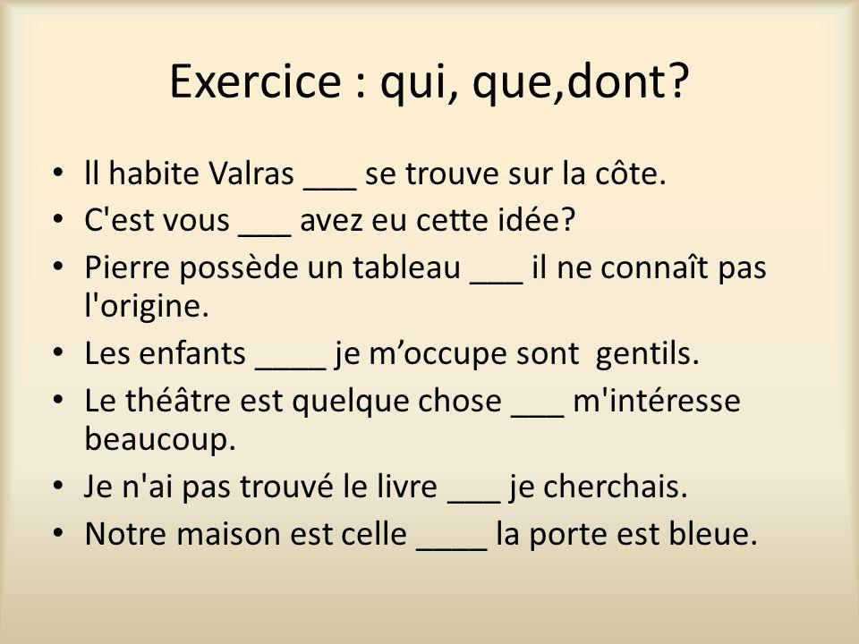 Exercice : qui, que,dont. ll habite Valras ___ se trouve sur la côte.