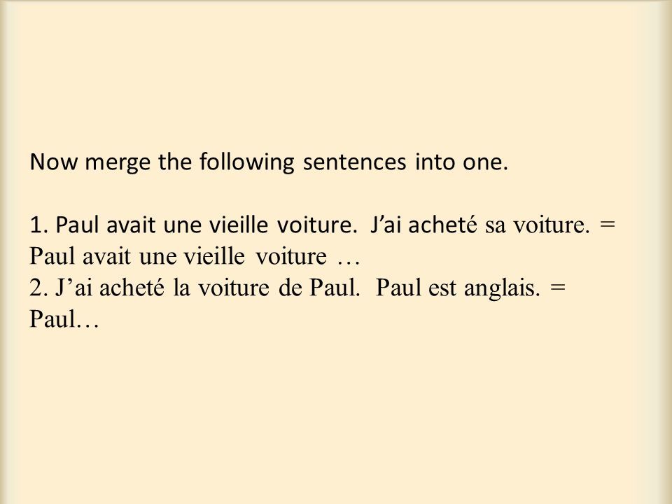 Now merge the following sentences into one. 1. Paul avait une vieille voiture.