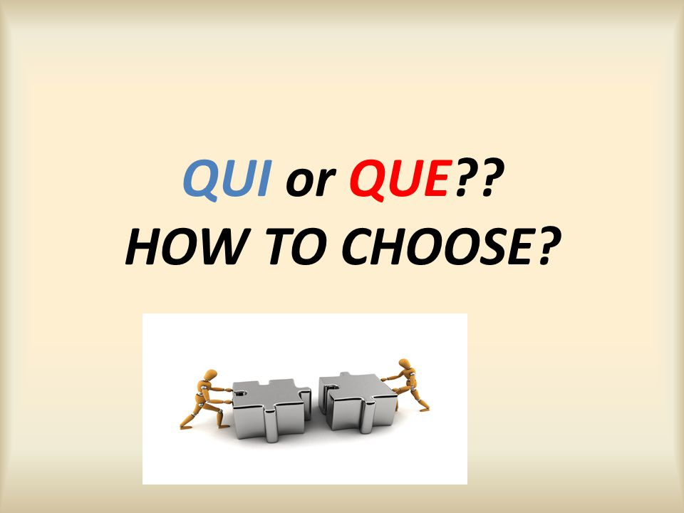 QUI or QUE?? HOW TO CHOOSE?