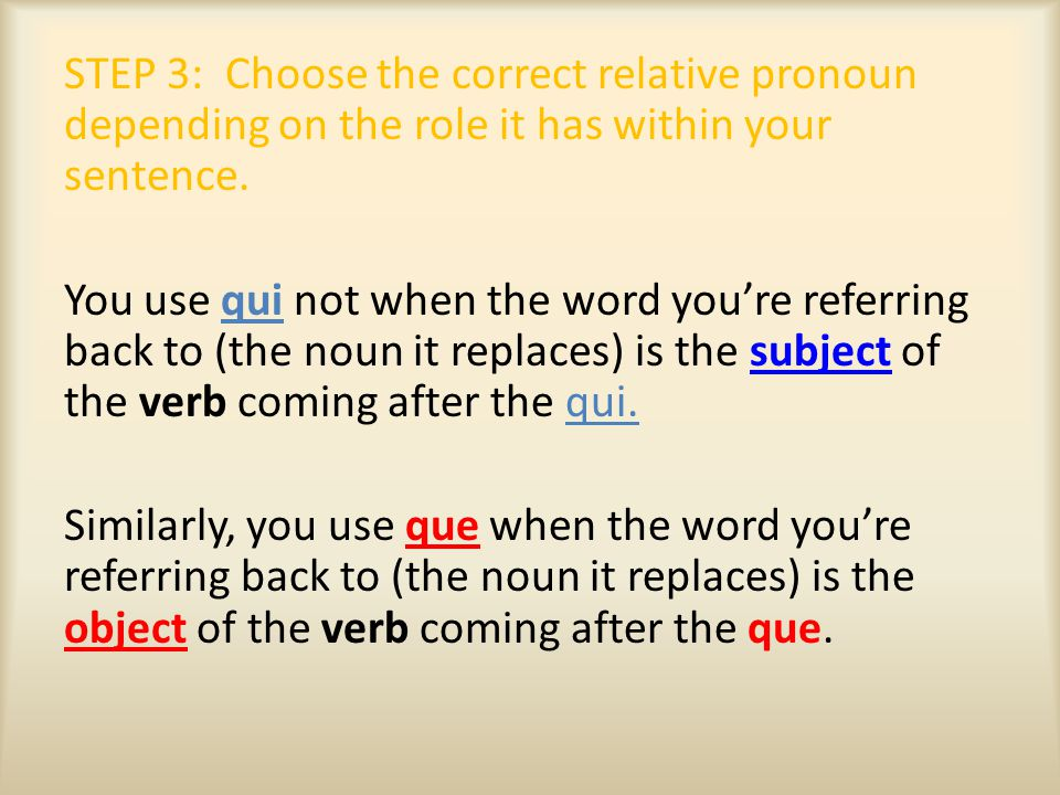 Qui = who/which You use qui not when the word you're referring back to is the subject of the verb coming after the qui: subject – L'homme habite à côté.