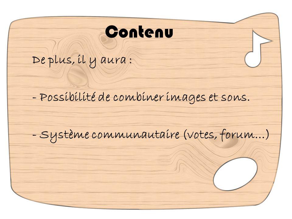 Contenu De plus, il y aura : - Possibilité de combiner images et sons.