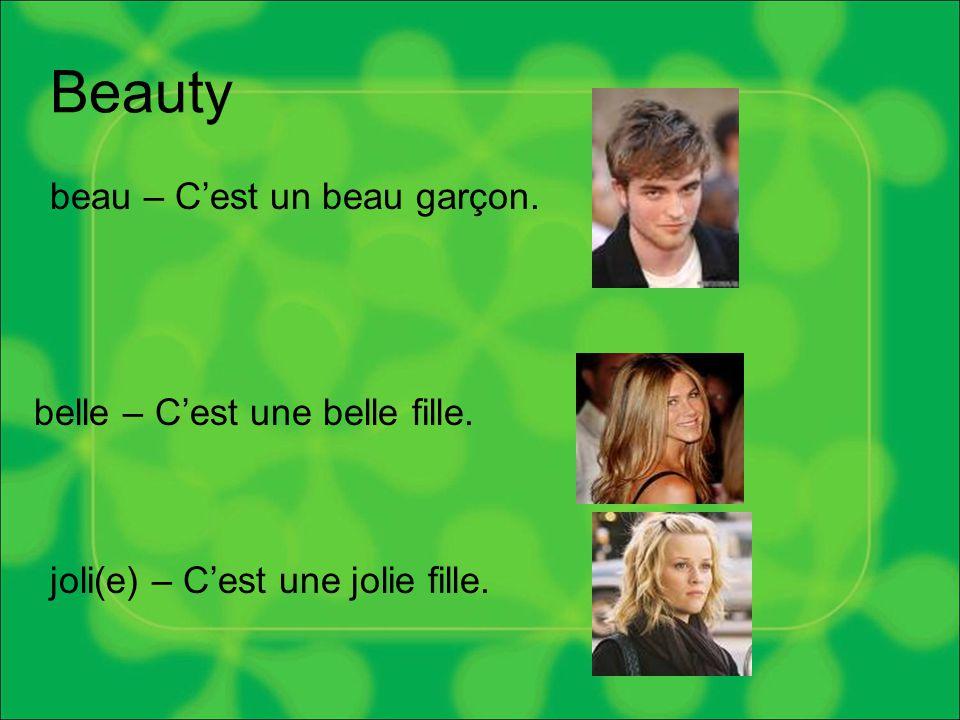 Beauty beau – C'est un beau garçon. belle – C'est une belle fille. joli(e) – C'est une jolie fille.