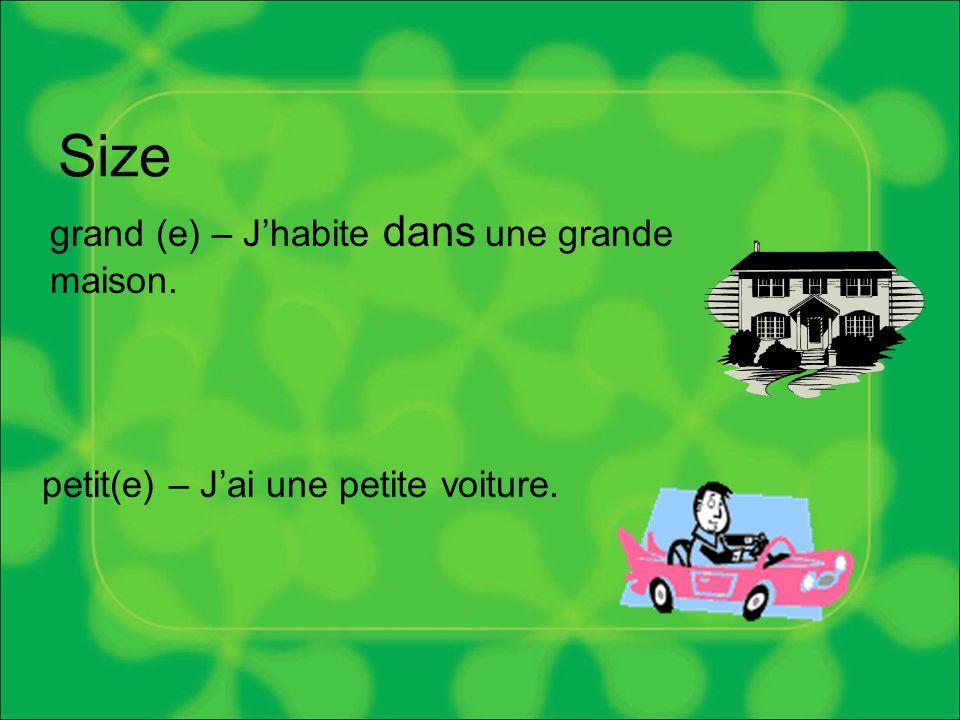 Size grand (e) – J'habite dans une grande maison. petit(e) – J'ai une petite voiture.