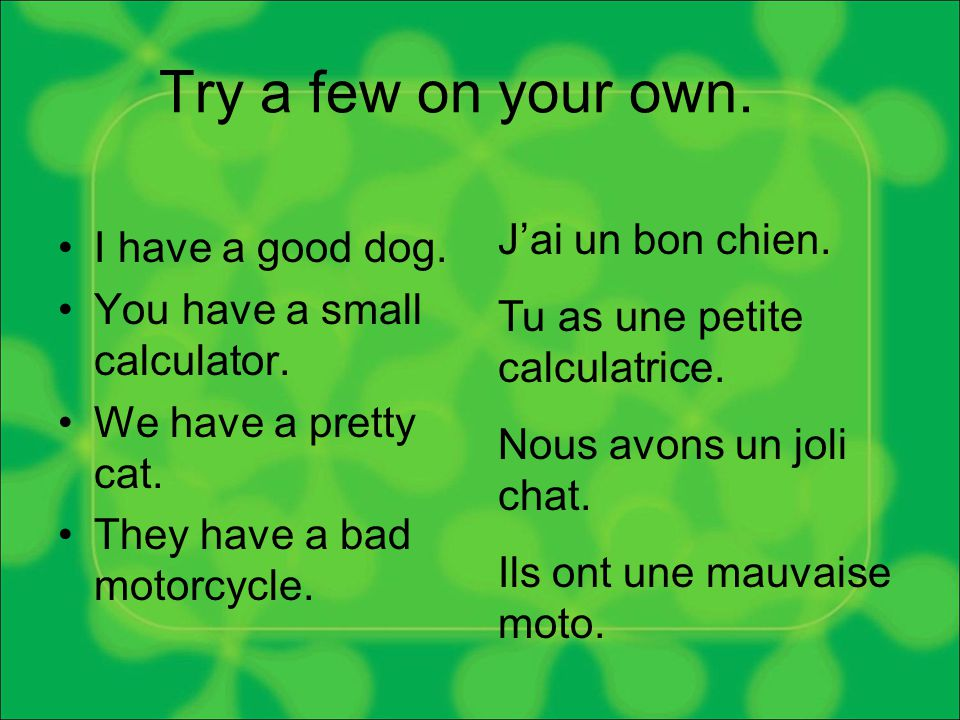 Try a few on your own. I have a good dog. You have a small calculator.