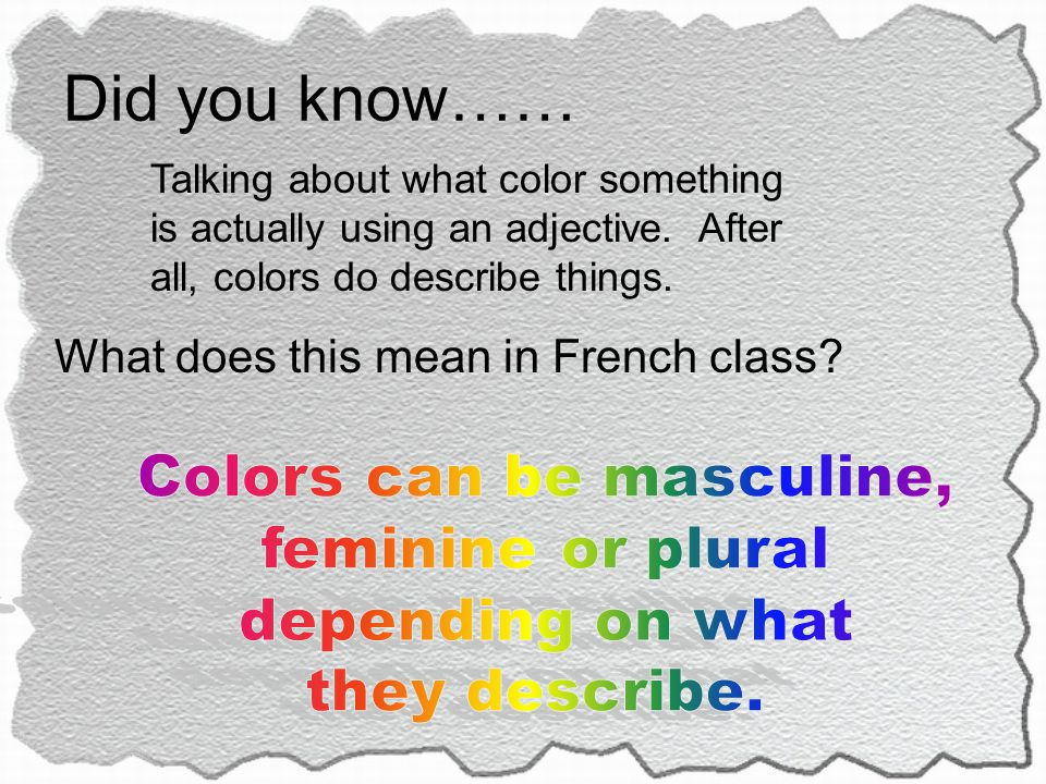 Did you know…… Talking about what color something is actually using an adjective. After all, colors do describe things. What does this mean in French