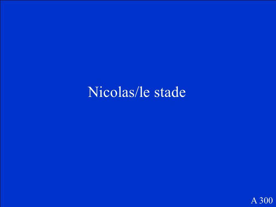 Nicolas/le stade A 300