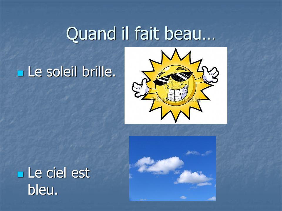 Quand il fait beau… Le soleil brille. Le soleil brille. Le ciel est bleu. Le ciel est bleu.