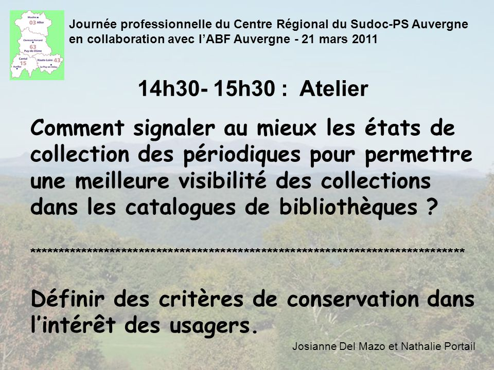 14h30- 15h30 : Atelier Comment signaler au mieux les états de collection des périodiques pour permettre une meilleure visibilité des collections dans les catalogues de bibliothèques .