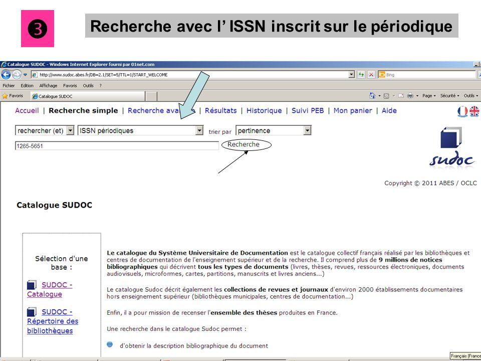 Recherche avec l' ISSN inscrit sur le périodique 