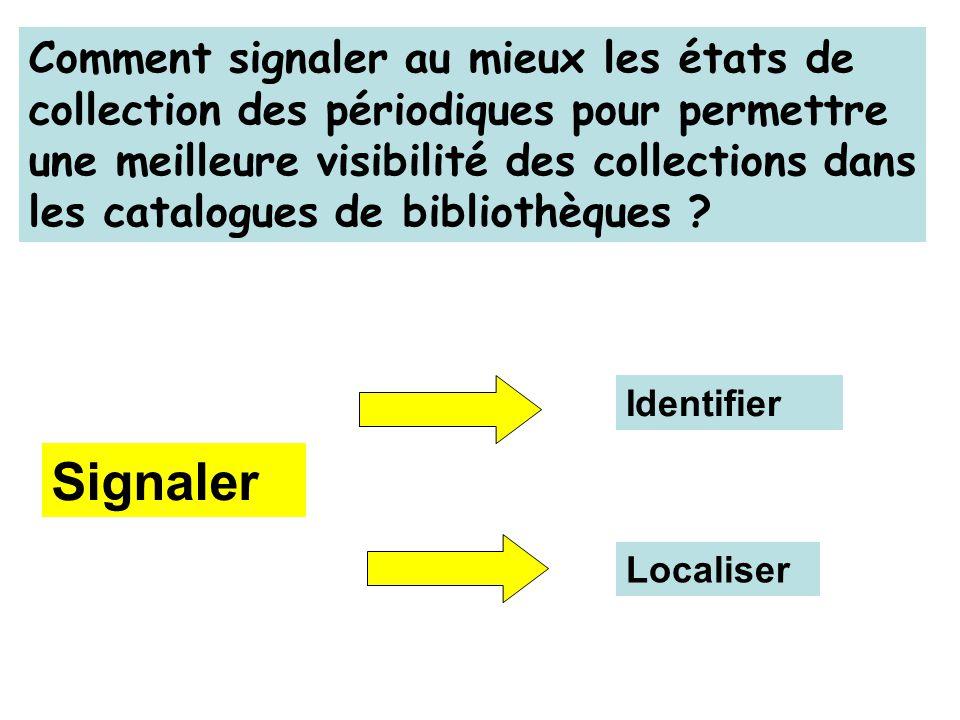 Signaler Identifier Localiser Comment signaler au mieux les états de collection des périodiques pour permettre une meilleure visibilité des collections dans les catalogues de bibliothèques